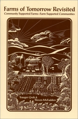 Farms of Tomorrow Revisited: Community Supported Farms, Farm Supported Communities