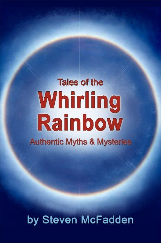 Tales of the Whirling Rainbow: Authentic Myths & Mysteries